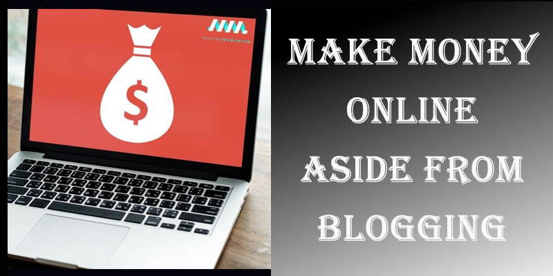 Make Money Online Aside From Blogging